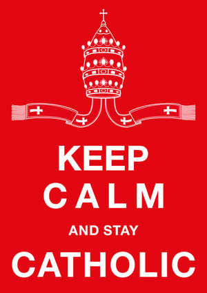 Keep Calm and Stay Catholic by Al-LZQ