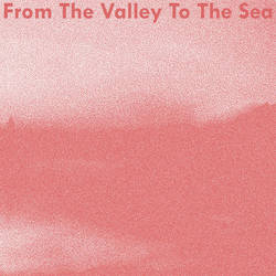 From The Valley To The Sea