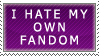 I Hate My Own Fandom by genkistamps