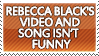 Rebecca Black Isn't Funny by genkistamps