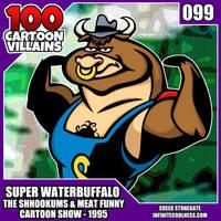 100 Cartoon Villains - 099 - Super Waterbuffalo!
