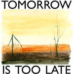 Tomorrow Is Too Late by Austin-Animal-Art