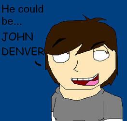 He could be John Denver