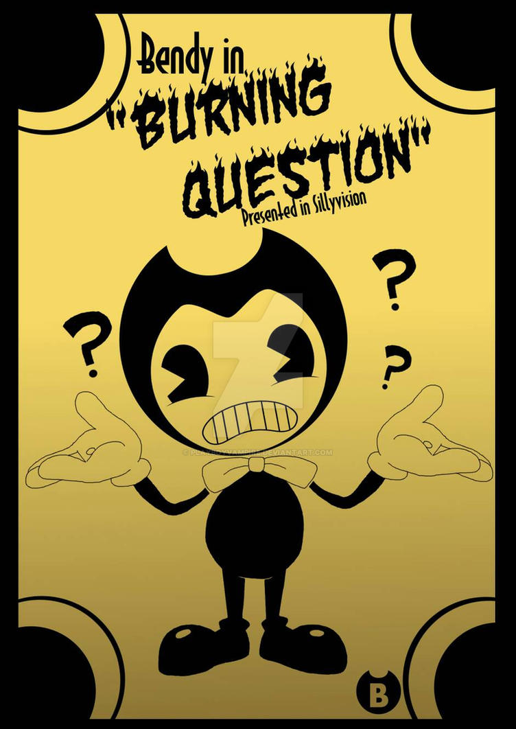 Bendy in: Burning Question by PlayboyVampire