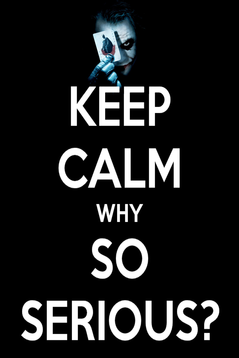 KEEP CALM AND WHY SO SERIOUS By AMEH LIA