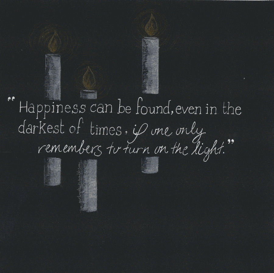 Happiness Can Be Found In The Darkest Of Times Quote: Happiness Can Always Be Found. By Girlinplaits On DeviantArt