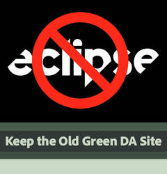 ...STOP ECLIPSE... KEEP THE OLD GREEN DA SITE