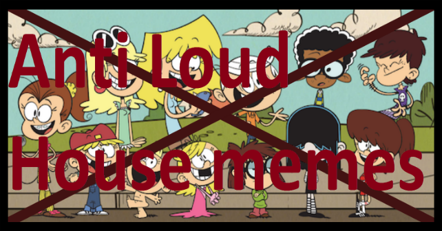 Anti Loud house memes by Puccalover345