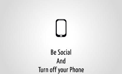 Be Social and Turn off your Phone