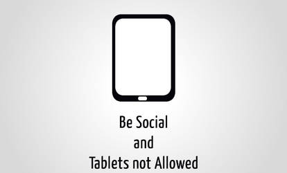 Be Social and Tablets not Allowed