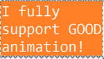 I Support Good Animation Stamp by PsychoDemonFox