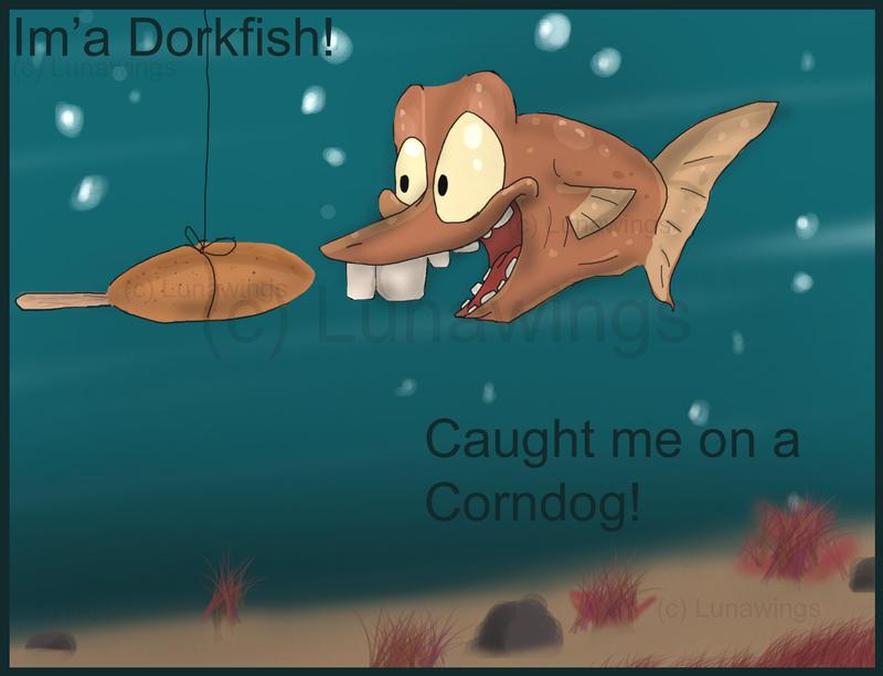 Im 39 a dorkfish by lunawings on deviantart for Bill engvall dork fish