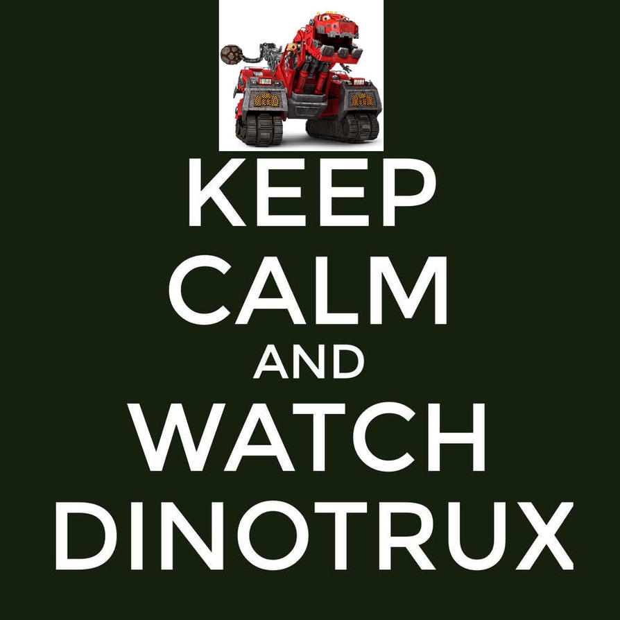 Keep Calm And Watch Dinotrux By Halonna
