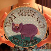 That horse got poo brain