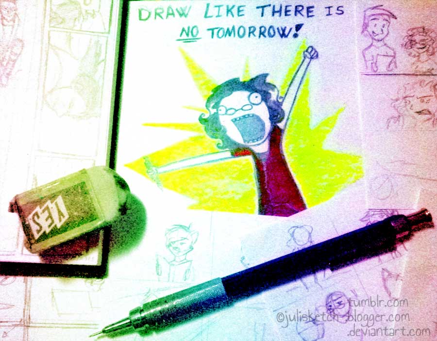 Draw like there is no tomorrow by JuliSketch