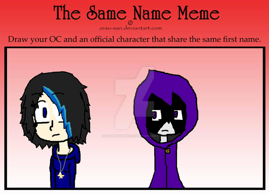 Same Name: The Same Name Meme: Raven By InfamousMich87 On DeviantArt