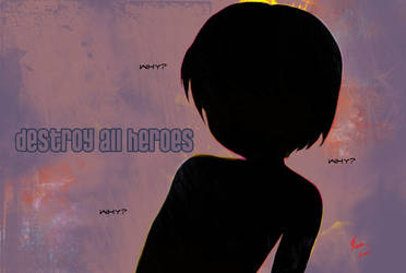 destroy all heroes by angstforless