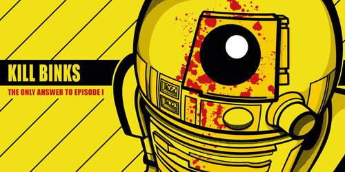 KILL BINKS - Kill Bill Star Wars R2D2 Mashup
