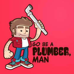 Go Be A Plumber, Man