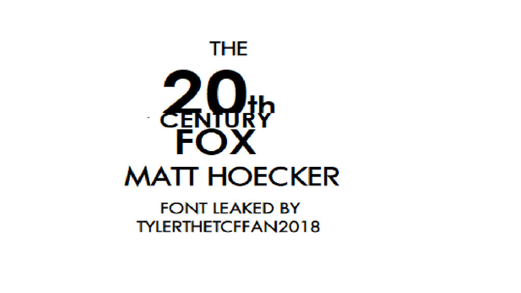 20th Century Fox Matt Hoecker Font Leaked by tylerthetcffan2018 on