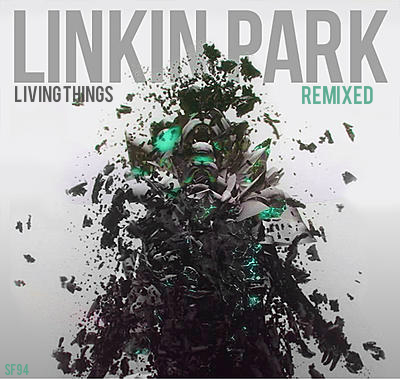 Linkin Park - Living Things Remixed V2 by Shinodafan94 on