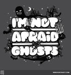 I'm Not Afraid of Ghosts