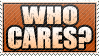 Who Cares Stamp by WetWithRain