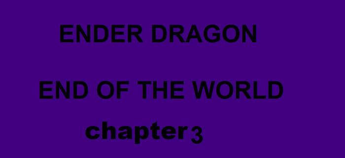 ENDER DRAGON- END OF THE WORLD chapter 3