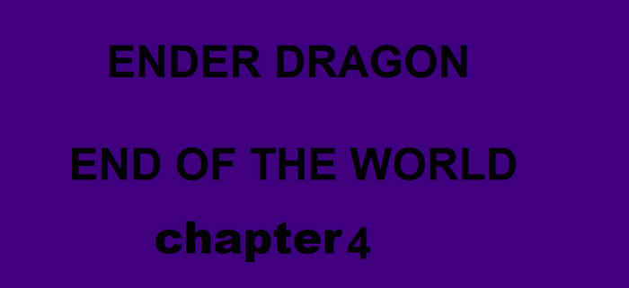 ENDER DRAGON- END OF THE WORLD chapter 4
