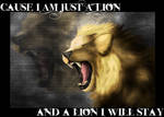 {Cause I am just a lion and a lion I will stay}