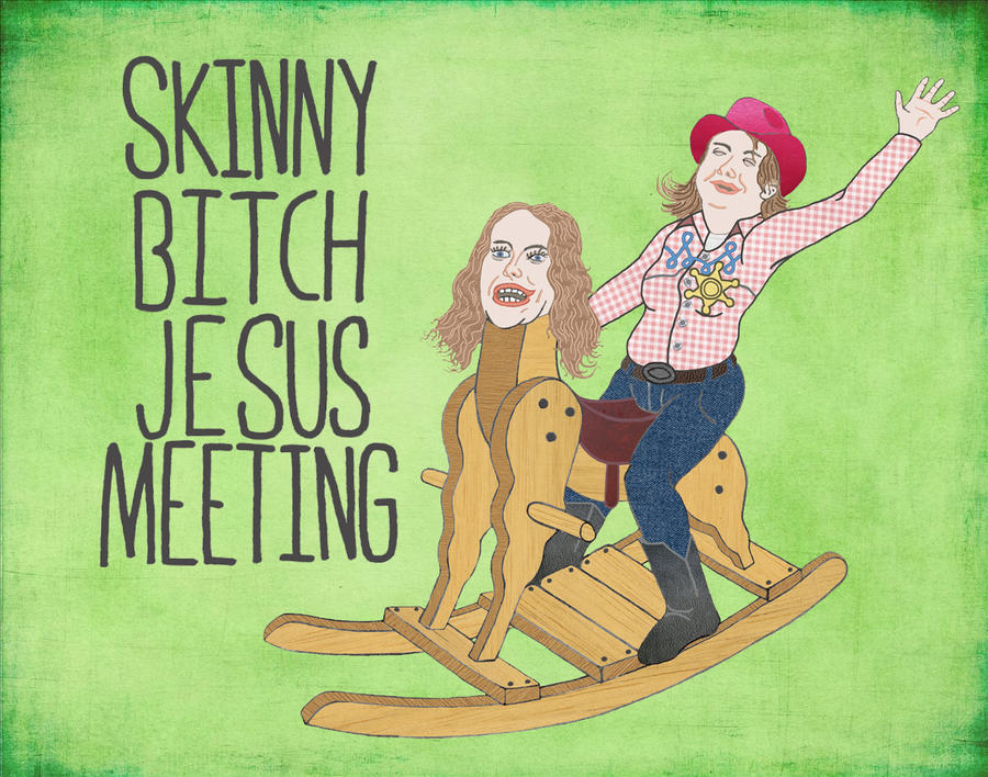Skinny Bitch Jesus Meeting by maxevry