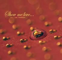 Show me love... by LilianasMidnight