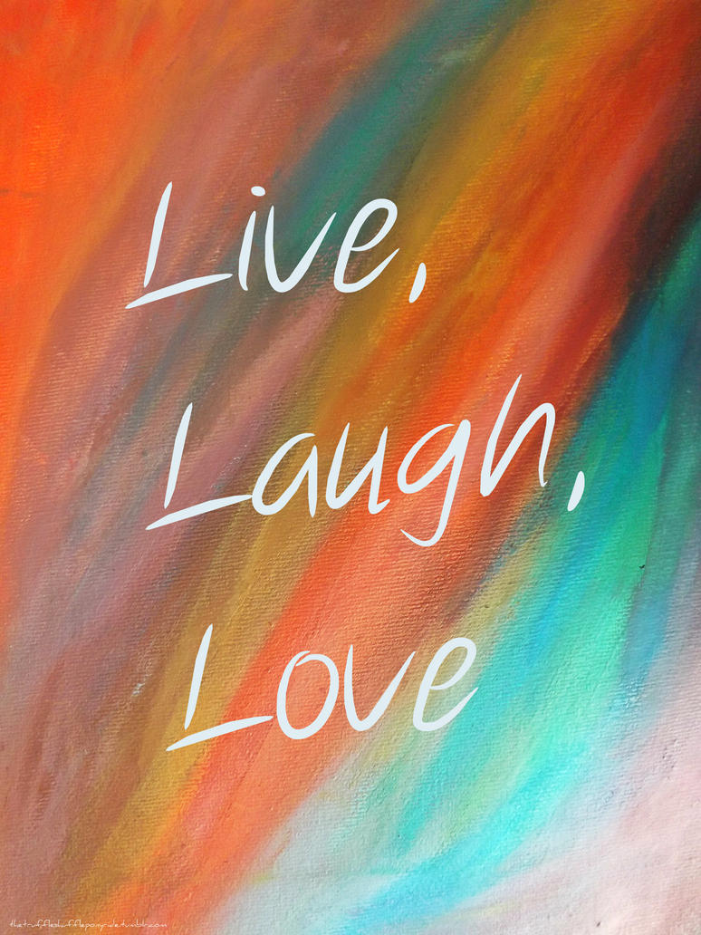 Live Laugh Love By Scarlykins On Deviantart