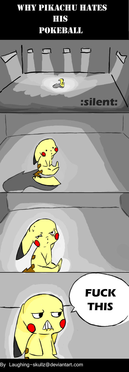 Why Pikachu Hates His Pokeball by Laughing-SkullZ