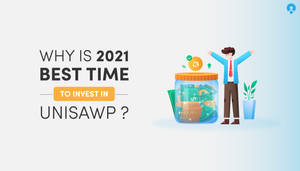 Why 2021 is the Best time to invest in Uniswap?
