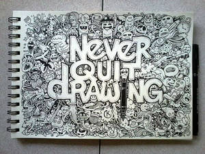 Never Quit Drawing  being creative