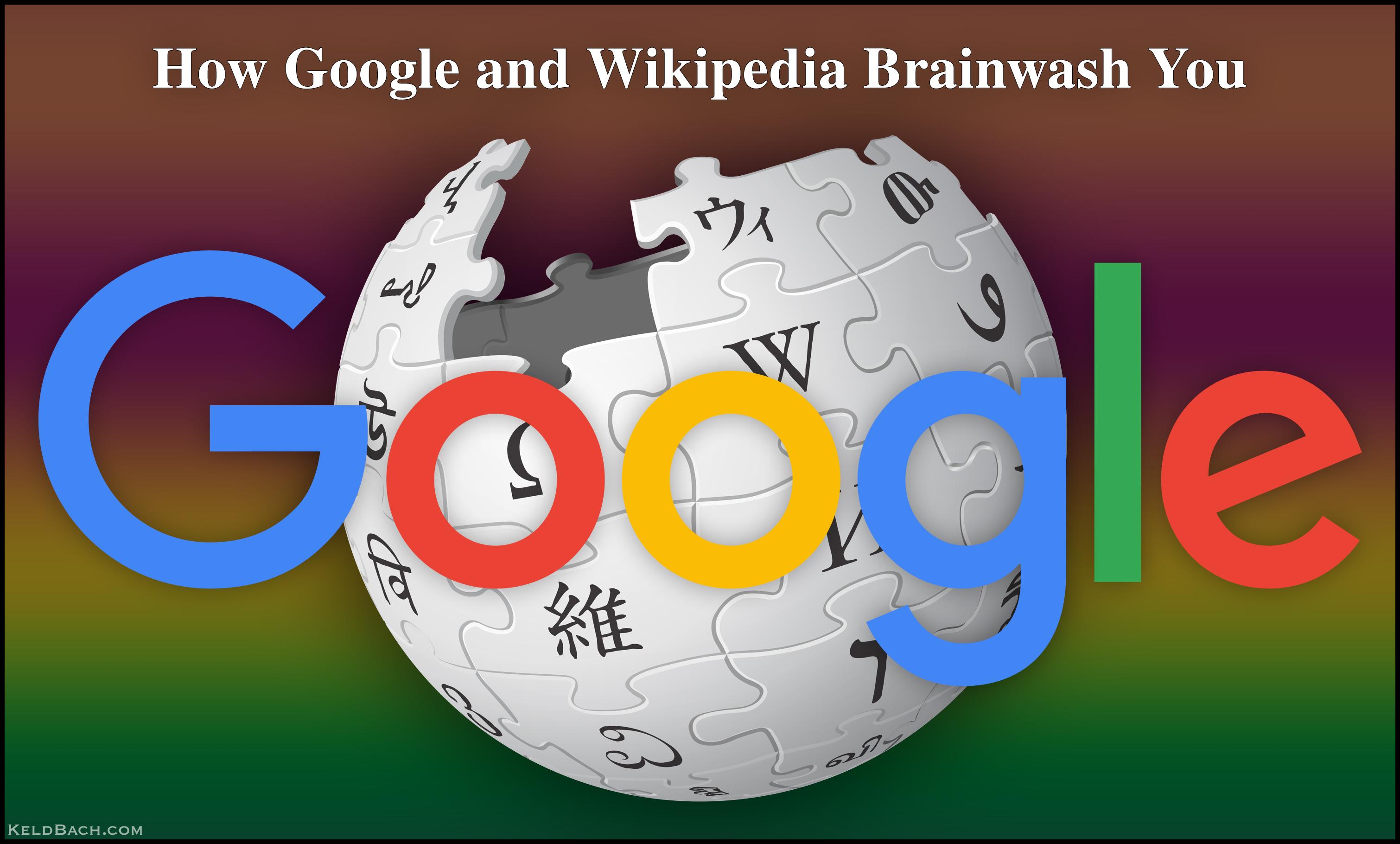 How Google and Wikipedia Brainwash You