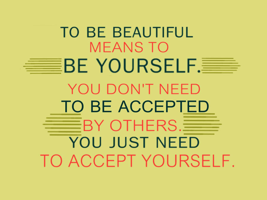 To be beautiful.. be yourself.