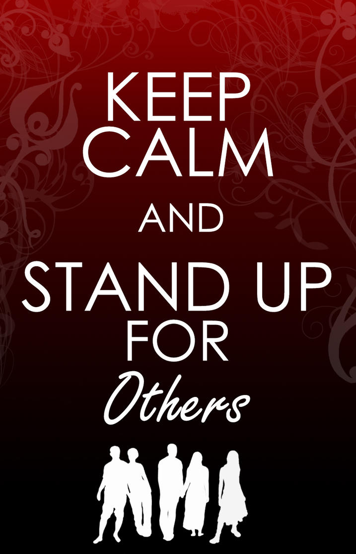 standing up for others And hopefully, when i choose to stand up for myself, it will serve as inspiration for  others to stand up in the areas of their lives where they need to do it too.