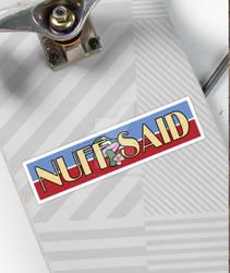 NUFF SAID BUMPER STICKER.  by MrPacinoHead