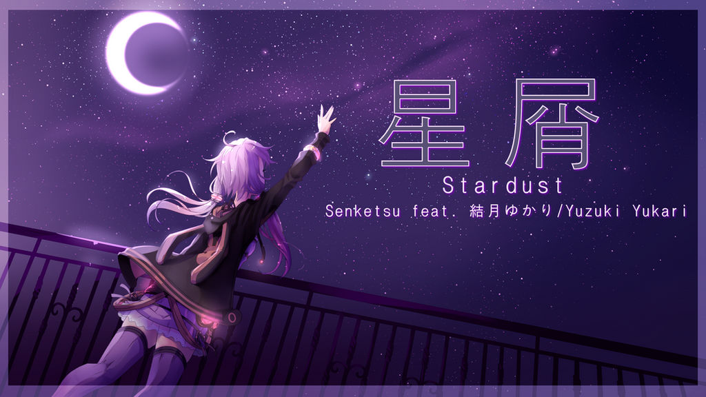 Yuzuki Yukari - Stardust // link below by BlueFly-shi
