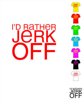 I'd rather jerk off