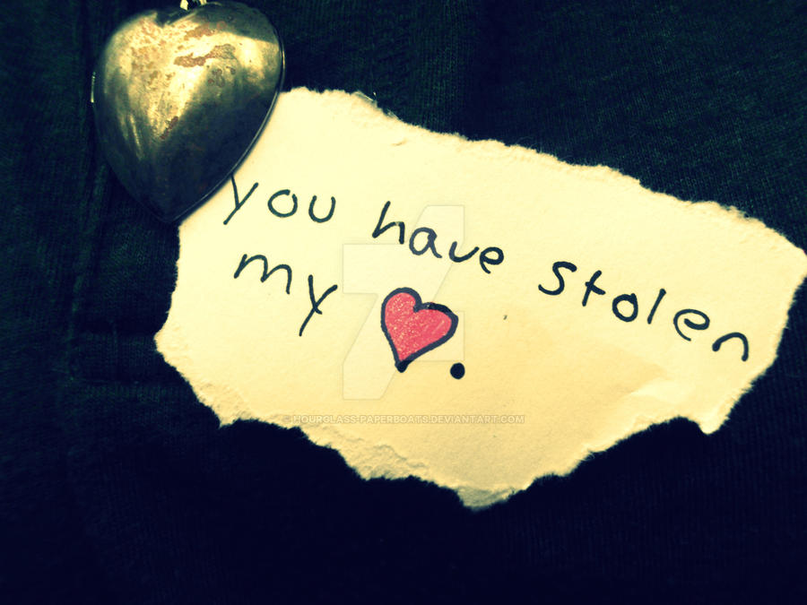 You Have Stolen My Heart By Hourglass Paperboats On Deviantart