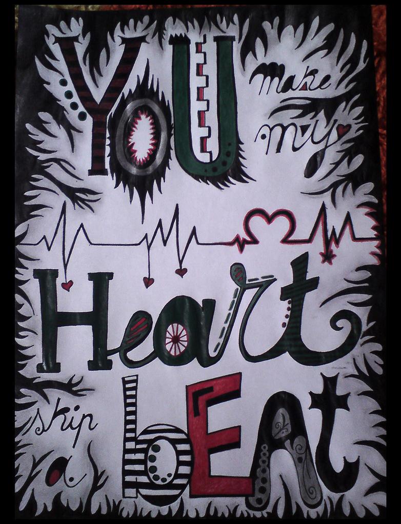You make my heart skip a beat by Anca-Mihaela