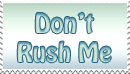 Don't Rush Me Stamp by cazcastalla