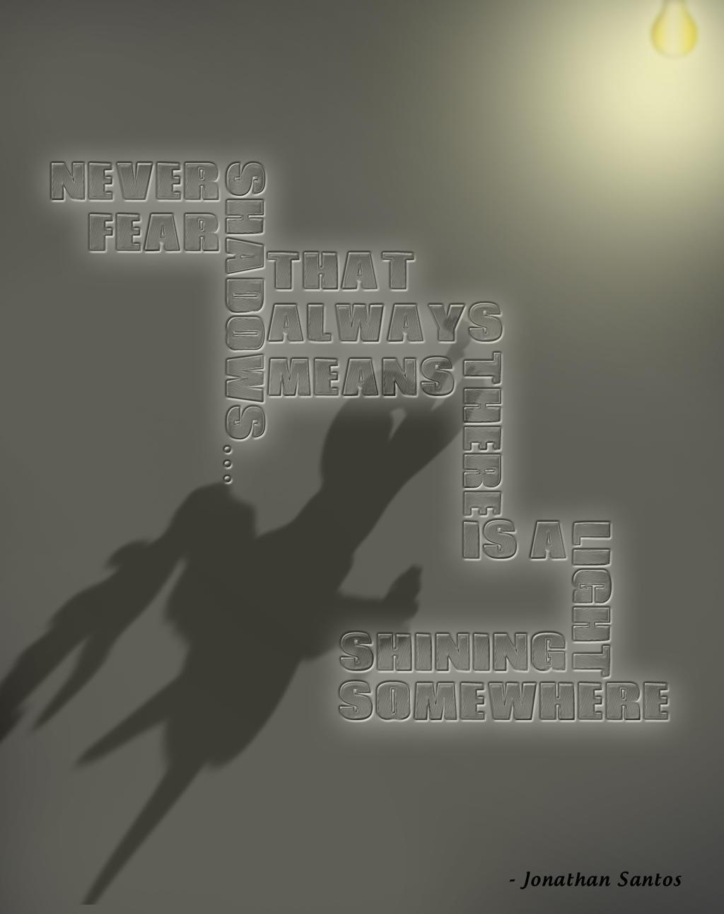 Never Fear Shadows... by cazcastalla