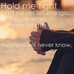 Hold me tight.