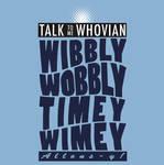Talk Whovian To Me Version 2