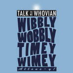 Talk Whovian To Me Version 2