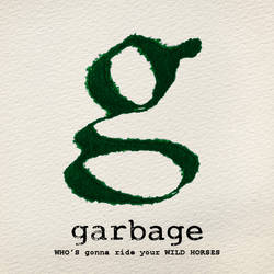 Garbage - WHO'S gonna ride your WILD HORSES